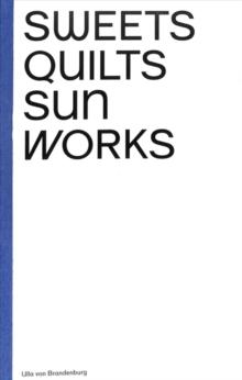 Image for Sweets, quilts, sun, works - Ulla von Brandenburg