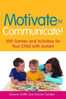 Motivate to communicate!: 300 games and activities for your child with autism - Griffin, Simone