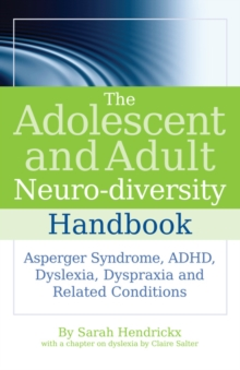 The adolescent and adult neuro-diversity handbook: Asperger syndrome, ADHD, dyslexia, dyspraxia and related conditions - Hendrickx, Sarah