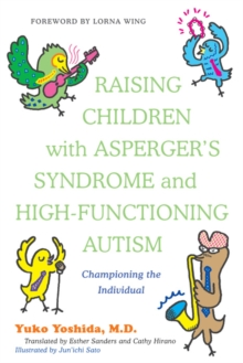 Raising children with Asperger's syndrome and high-functioning autism: championing the individual - Yoshida, Yuko