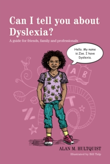 Can I tell you about dyslexia?: a guide for friends, family and professionals - Hultquist, Alan M.