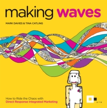 Image for Making waves  : how to ride the chaos with direct response integrated marketing