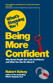 Image for What's stopping you? Being more confident  : why smart people can lack confidence, and what you can do about it