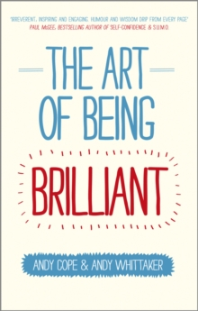Image for The art of being brilliant  : transform your life by doing what works for you