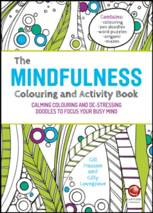 The Mindfulness Colouring and Activity Book : Calming Colouring and De-stressing Doodles to Focus Your Busy Mind - Hasson, Gill