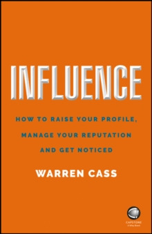 Image for Influence  : how to raise your profile, manage your reputation and get noticed