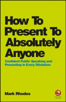 Image for How to present to absolutely anyone  : confident public speaking and presenting in every situtation
