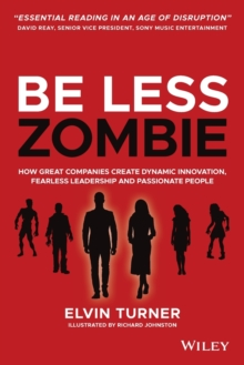 Image for Be less zombie  : how great companies create dynamic innovation, fearless leadership and passionate people