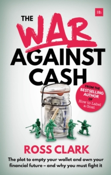Image for The War Against Cash : The plot to empty your wallet and own your financial future - and why you must fight it