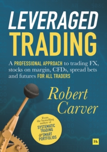 Image for Leveraged trading  : a professional approach to trading FX, stocks on margin, CFDs, spread bets and futures for all traders