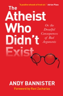Image for The atheist who didn't exist, or, The dreadful consequences of bad arguments