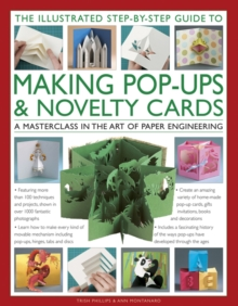 Image for The illustrated step-by-step guide to making pop-ups & novelty cards  : a how-to guide to the art of paper engineering