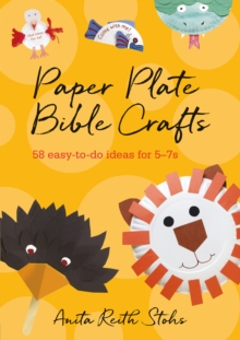 Paper plate Bible crafts  : 58 easy-to-do ideas for 5-7s - Stohs, Anita Reith