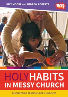 Image for Holy habits in messy church  : discipleship sessions for churches