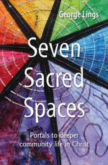 Image for Seven Sacred Spaces : Portals to deeper community life in Christ