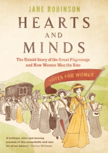 Hearts and minds  : the untold story of the Great Pilgrimage and how women won the vote - Robinson, Jane