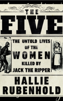 Image for The five  : the untold lives of the women killed by Jack the Ripper