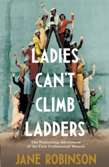 Image for Ladies can't climb ladders  : the pioneering adventures of the first professional women