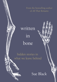 Image for Written in bone  : hidden stories in what we leave behind