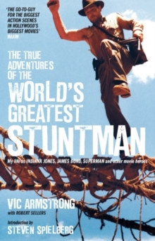 Image for The true adventures of the world's greatest stuntman  : my life as Indiana Jones, James Bond, Superman and other movie heroes