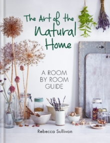 Image for The art of the natural home  : a room by room guide
