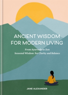 Image for Ancient wisdom for modern living  : from ayurveda to zen