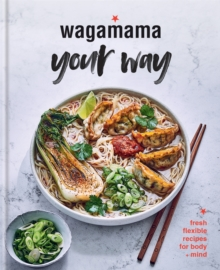 Image for Wagamama your way  : fresh flexitarian recipes for body + mind