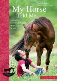 Image for My Horse Told Me : Everyday Communication with Your Horse