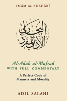 Image for Al-Adab al-Mufrad with full commentary  : a perfect code of manners and morality