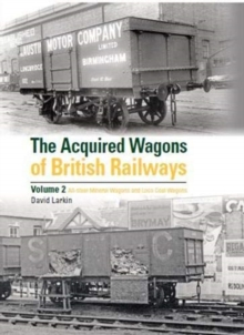 Image for The acquired wagons of British railwaysVolume 2,: All-steel mineral wagons and loco coal wagons