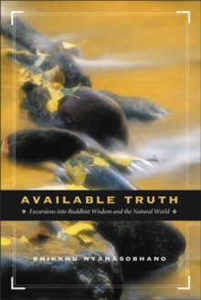 Image for Available truth  : excursions into Buddhist wisdom and the natural world