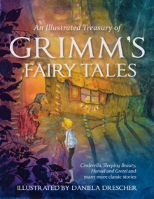 Image for An illustrated treasury of Grimm's fairy tales  : Cinderella, Sleeping Beauty, Hansel and Gretel and many more classic stories