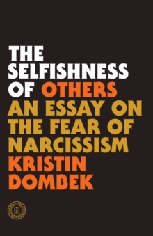 Image for The selfishness of others  : an essay on the fear of narcissism