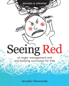 Image for Seeing red  : an anger management and anti-bullying curriculum for kids