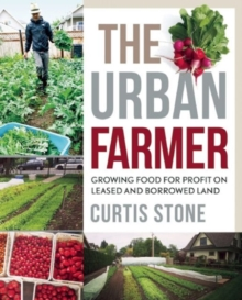 Image for The urban farmer  : growing food for profit on leased and borrowed land