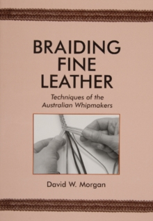 Image for Braiding Fine Leather, Techniques of the Australian Whipmakers : Techniques of the Australian Whipmakers