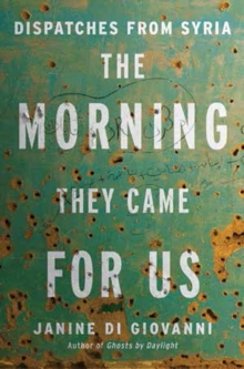 Image for The morning they came for us  : dispatches from Syria