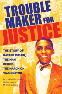 Image for Troublemaker for Justice : The Story of Bayard Rustin, the Man Behind the March on Washington