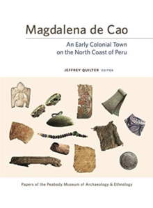 Image for Magdalena de Cao : An Early Colonial Town on the North Coast of Peru
