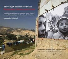 Image for Shooting Cameras for Peace / Disparando Camaras para la Paz : Youth, Photography, and the Colombian Armed Conflict / Juventud, Fotografia y el Conflicto Armado Colombiano