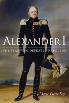 Image for Alexander I  : the tsar who defeated Napoleon