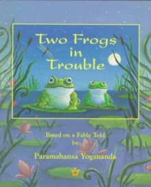 Image for TWO FROGS IN TROUBLE : Based on a Fable told by Paramahansa Yogananda