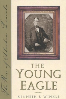 Image for The Young Eagle : The Rise of Abraham Lincoln