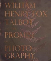Image for William Henry Fox Talbot and the promise of photography