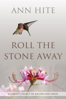 Image for Roll the Stone Away : A Family's Legacy of Racism and Abuse