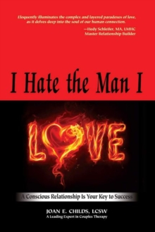 Image for I Hate the Man I Love : A Conscious Relationship Is Your Key to Success