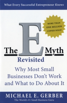 The E-myth revisited  : why most small businesses don't work and what to do about it - Gerber, Michael E.