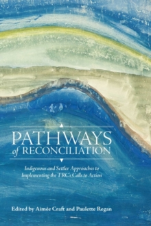 Image for Pathways of Reconciliation : Indigenous and Settler Approaches to Implementing the TRC's Calls to Action