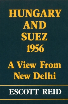 Image for Hungary and Suez 1956 : A View from New Delhi