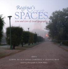 Image for Regina's Secret Spaces : Love and Lore of Local Geography